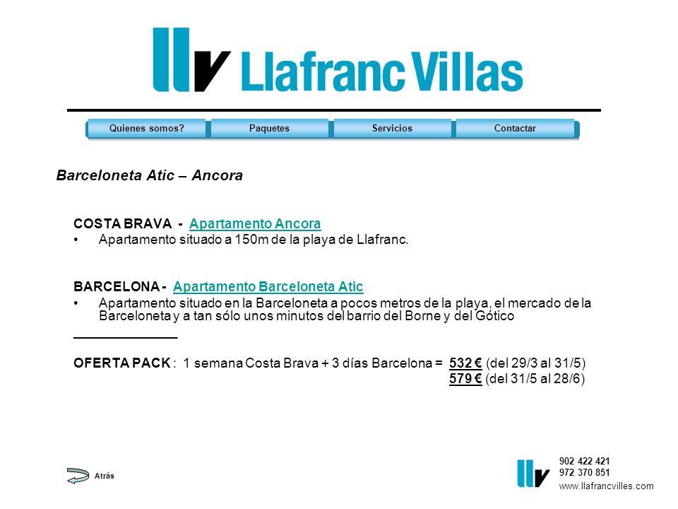 Barceloneta Atic – Ancora 902 422 421 972 370 851 Quienes somos?PaquetesServiciosContactar www.llafrancvilles.com COSTA BRAVA - Apartamento AncoraApartamento Ancora Apartamento situado a 150m de la playa de Llafranc.