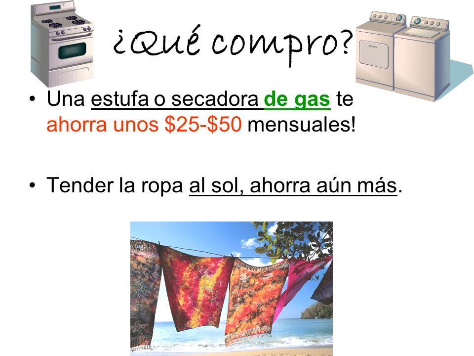 ¿Qué compro? Una estufa o secadora de gas te ahorra unos $25-$50 mensuales! Tender la ropa al sol, ahorra aún más.