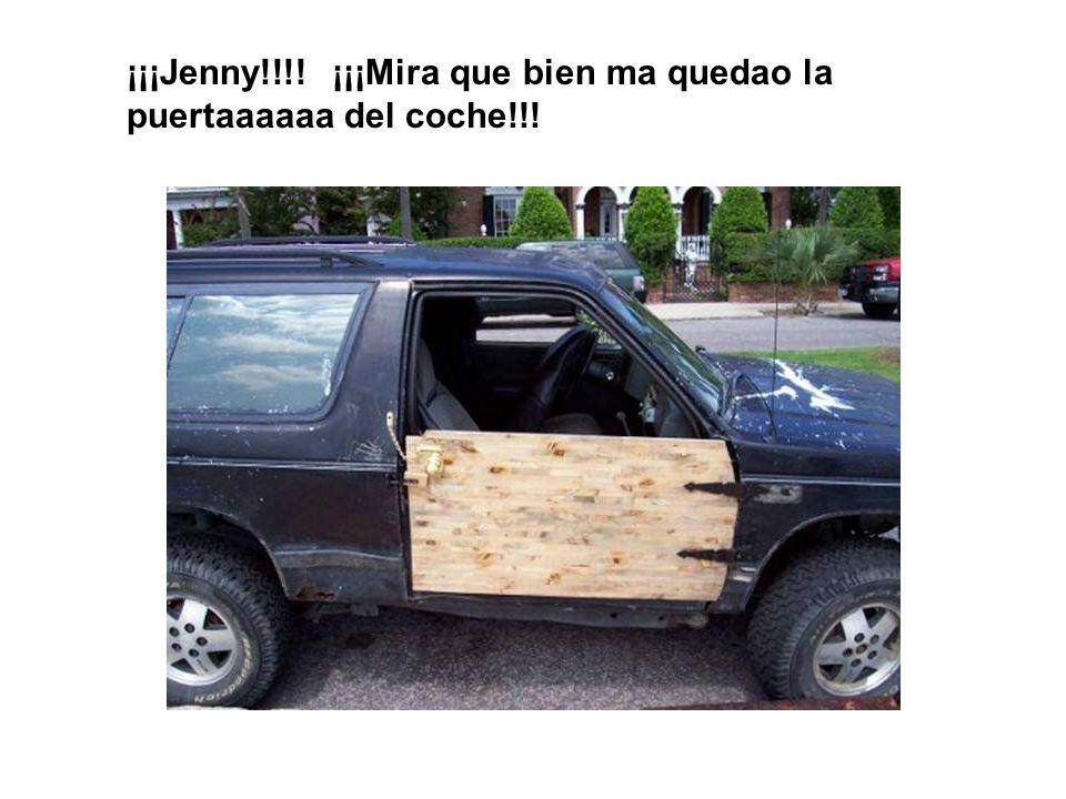 ¡¡¡Jenny!!!! ¡¡¡Mira que bien ma quedao la puertaaaaaa del coche!!!