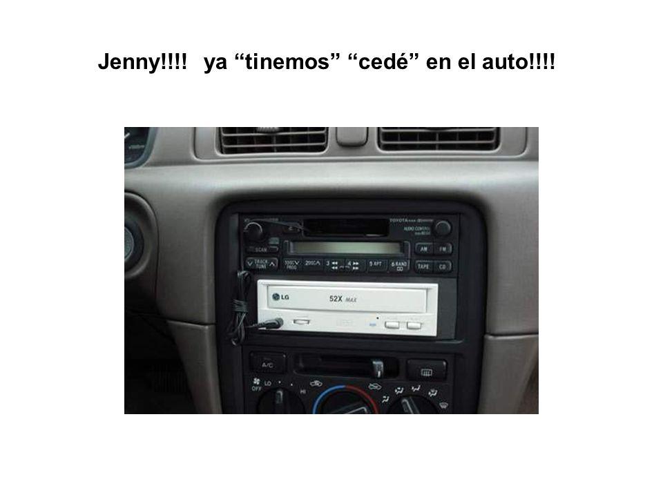 Jenny!!!! ya tinemos cedé en el auto!!!!