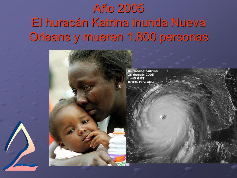 Año 2005 El huracán Katrina inunda Nueva Orleans y mueren 1.800 personas