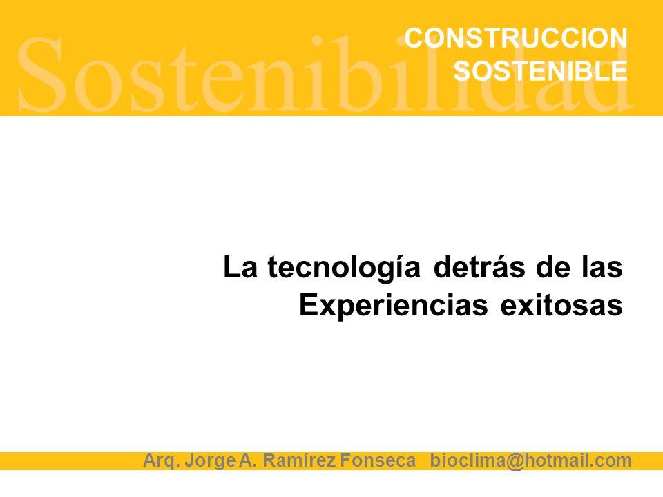 Sostenibilidad CONSTRUCCION SOSTENIBLE La tecnología detrás de las Experiencias exitosas Arq. Jorge A. Ramírez Fonseca bioclima@hotmail.com