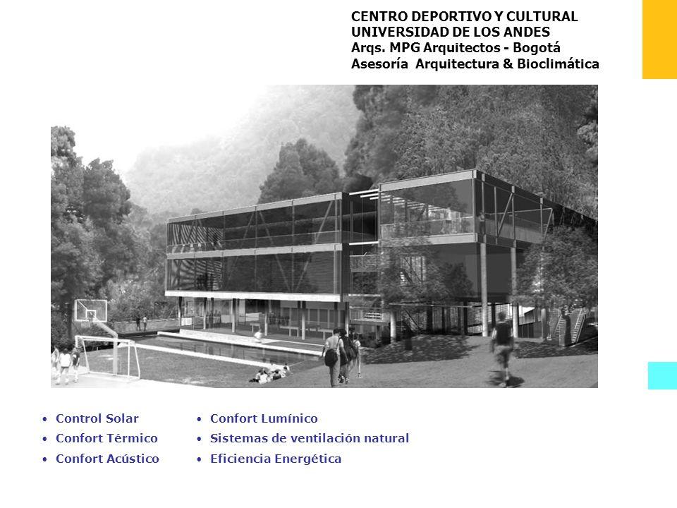CENTRO DEPORTIVO Y CULTURAL UNIVERSIDAD DE LOS ANDES Arqs. MPG Arquitectos - Bogotá Asesoría Arquitectura & Bioclimática Control Solar Confort Térmico