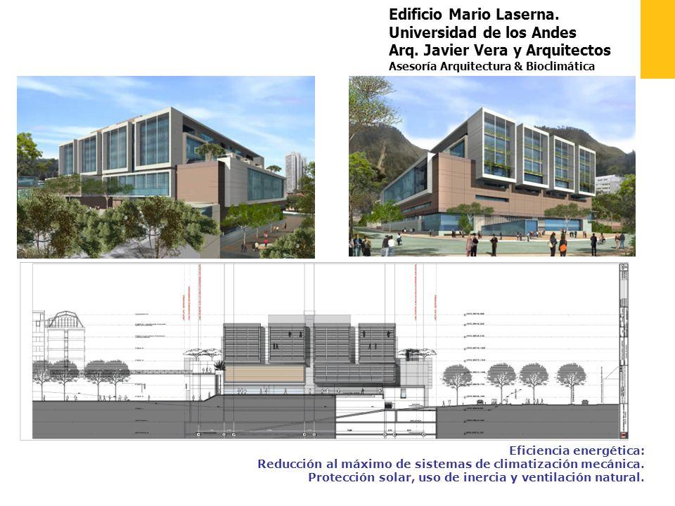 Edificio Mario Laserna. Universidad de los Andes Arq. Javier Vera y Arquitectos Asesoría Arquitectura & Bioclimática Eficiencia energética: Reducción