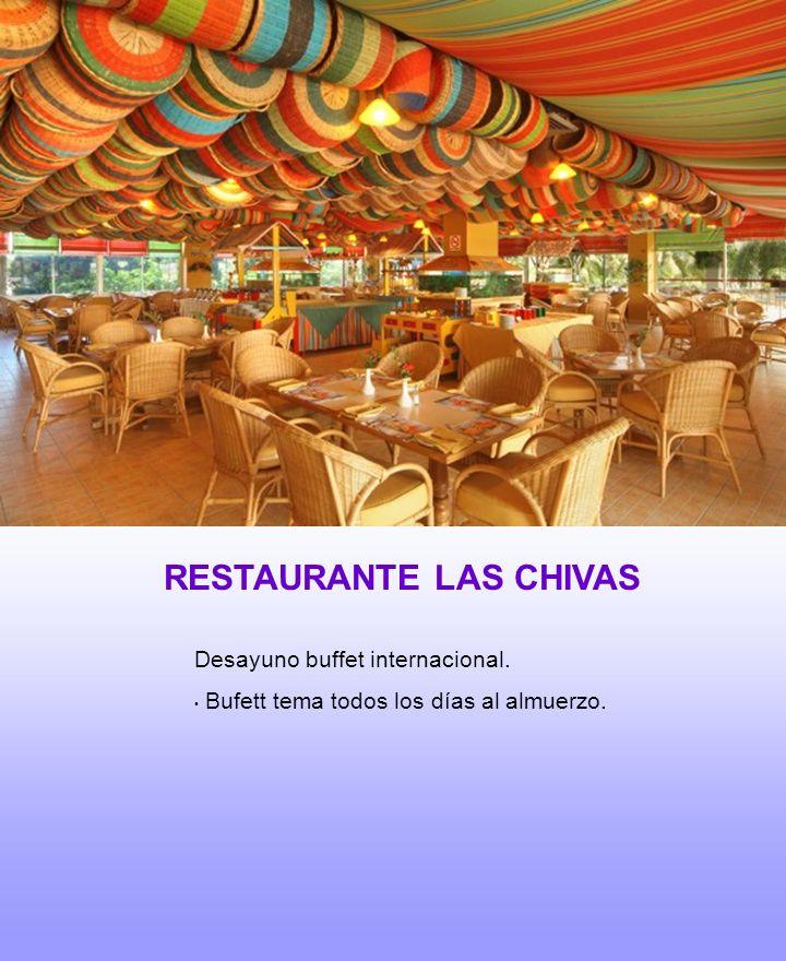 RESTAURANTE LAS CHIVAS Desayuno buffet internacional. Bufett tema todos los días al almuerzo.