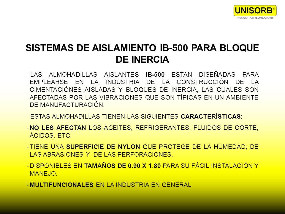 SISTEMAS DE AISLAMIENTO IB-500 PARA BLOQUE DE INERCIA LAS ALMOHADILLAS AISLANTES IB-500 ESTAN DISEÑADAS PARA EMPLEARSE EN LA INDUSTRIA DE LA CONSTRUCC