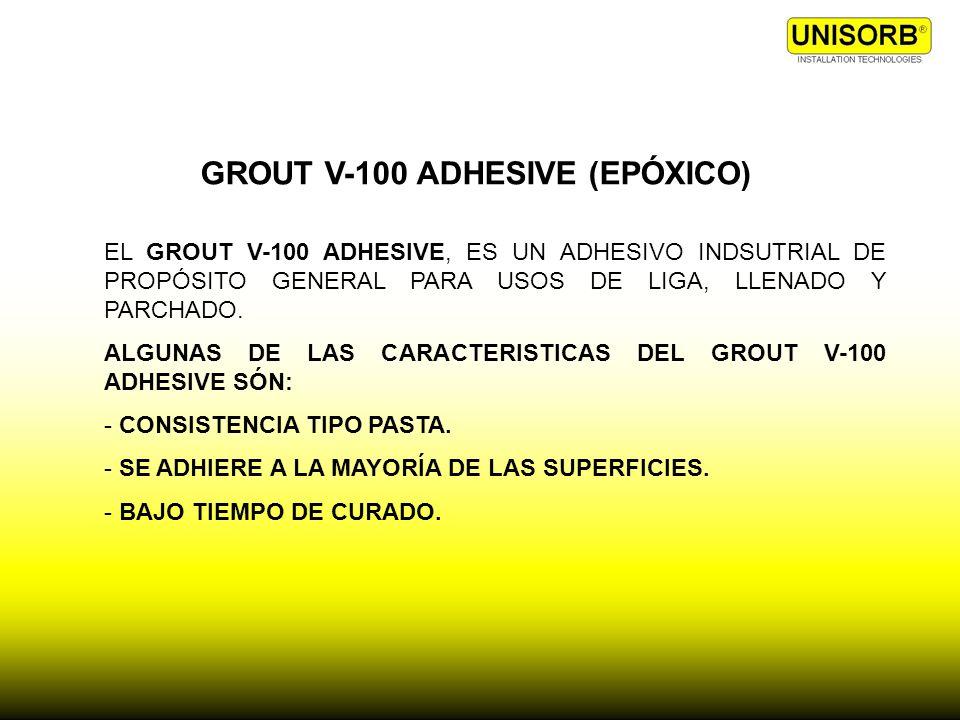 GROUT V-100 ADHESIVE (EPÓXICO) EL GROUT V-100 ADHESIVE, ES UN ADHESIVO INDSUTRIAL DE PROPÓSITO GENERAL PARA USOS DE LIGA, LLENADO Y PARCHADO. ALGUNAS