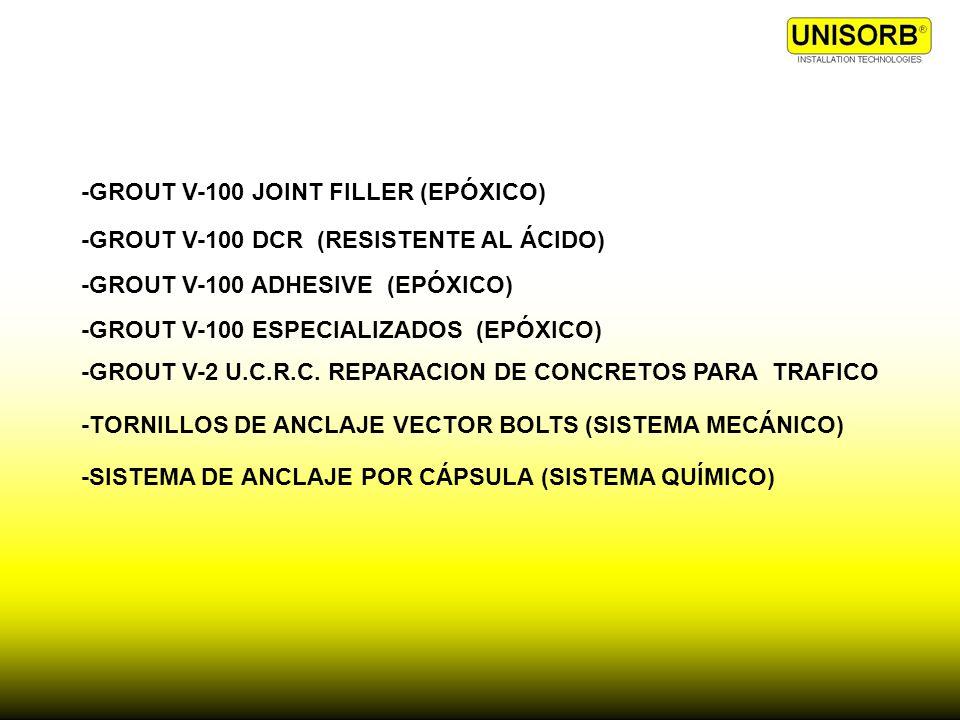 -GROUT V-100 JOINT FILLER (EPÓXICO) -GROUT V-100 DCR (RESISTENTE AL ÁCIDO) -GROUT V-100 ADHESIVE (EPÓXICO) -GROUT V-100 ESPECIALIZADOS (EPÓXICO) -TORN