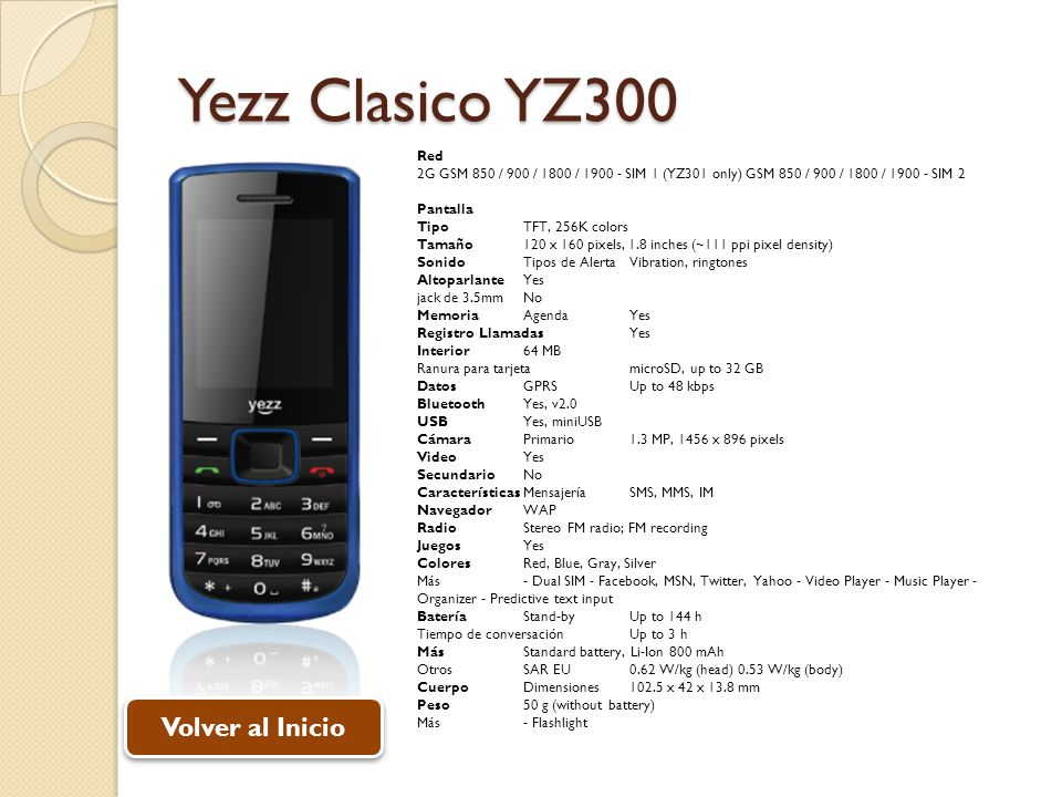 Yezz Clasico YZ300 Red 2G GSM 850 / 900 / 1800 / 1900 - SIM 1 (YZ301 only) GSM 850 / 900 / 1800 / 1900 - SIM 2 Pantalla TipoTFT, 256K colors Tamaño120