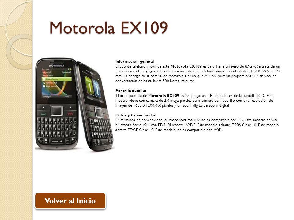 Motorola EX109 Información general El tipo de teléfono móvil de este Motorola EX109 es bar. Tiene un peso de 87G g. Se trata de un teléfono móvil muy