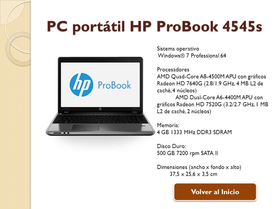 PC portátil HP ProBook 4545s Sistema operativo Windows® 7 Professional 64 Procesadores AMD Quad-Core A8-4500M APU con gráficos Radeon HD 7640G (2.8/1.