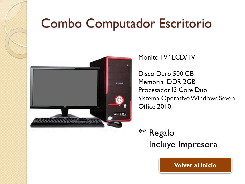 Combo Computador Escritorio Monito 19 LCD/TV. Disco Duro 500 GB Memoria DDR 2GB Procesador I3 Core Duo Sistema Operativo Windows Seven. Office 2010. *