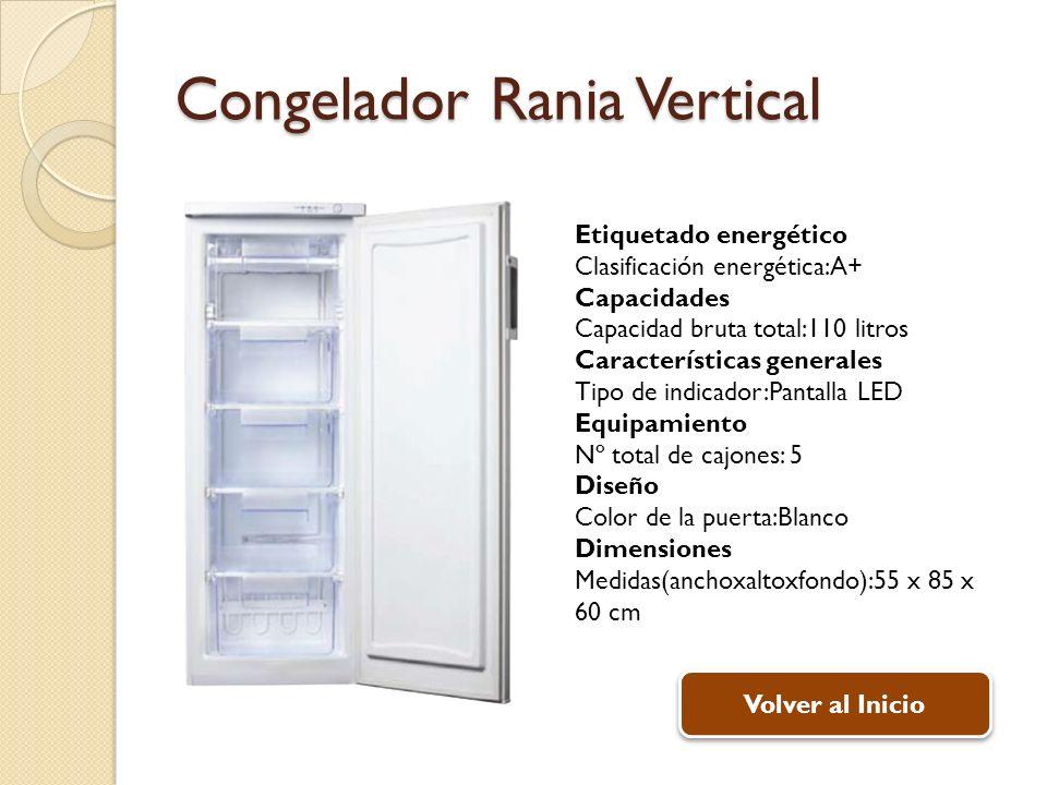 Congelador Rania Vertical Etiquetado energético Clasificación energética:A+ Capacidades Capacidad bruta total:110 litros Características generales Tip