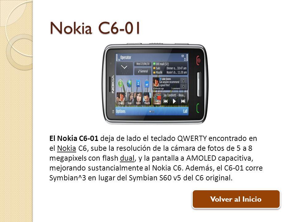 Nokia C6-01 El Nokia C6-01 deja de lado el teclado QWERTY encontrado en el Nokia C6, sube la resolución de la cámara de fotos de 5 a 8 megapixels con