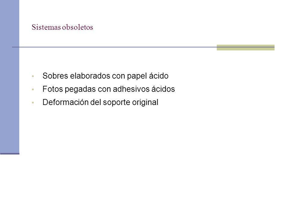 Sistemas obsoletos Sobres elaborados con papel ácido Fotos pegadas con adhesivos ácidos Deformación del soporte original