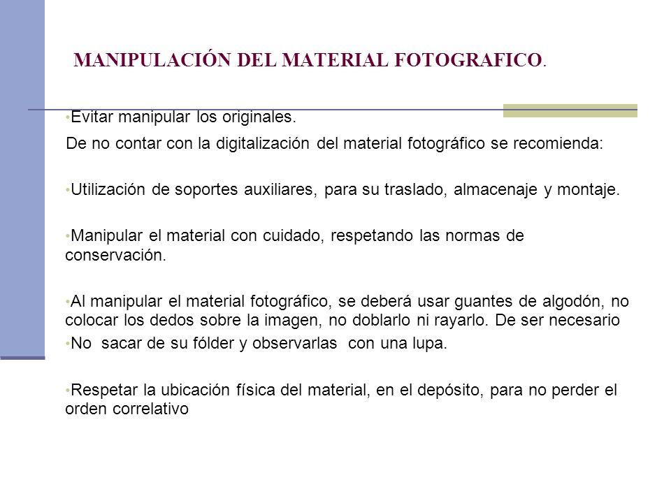 Evitar manipular los originales. De no contar con la digitalización del material fotográfico se recomienda: Utilización de soportes auxiliares, para s