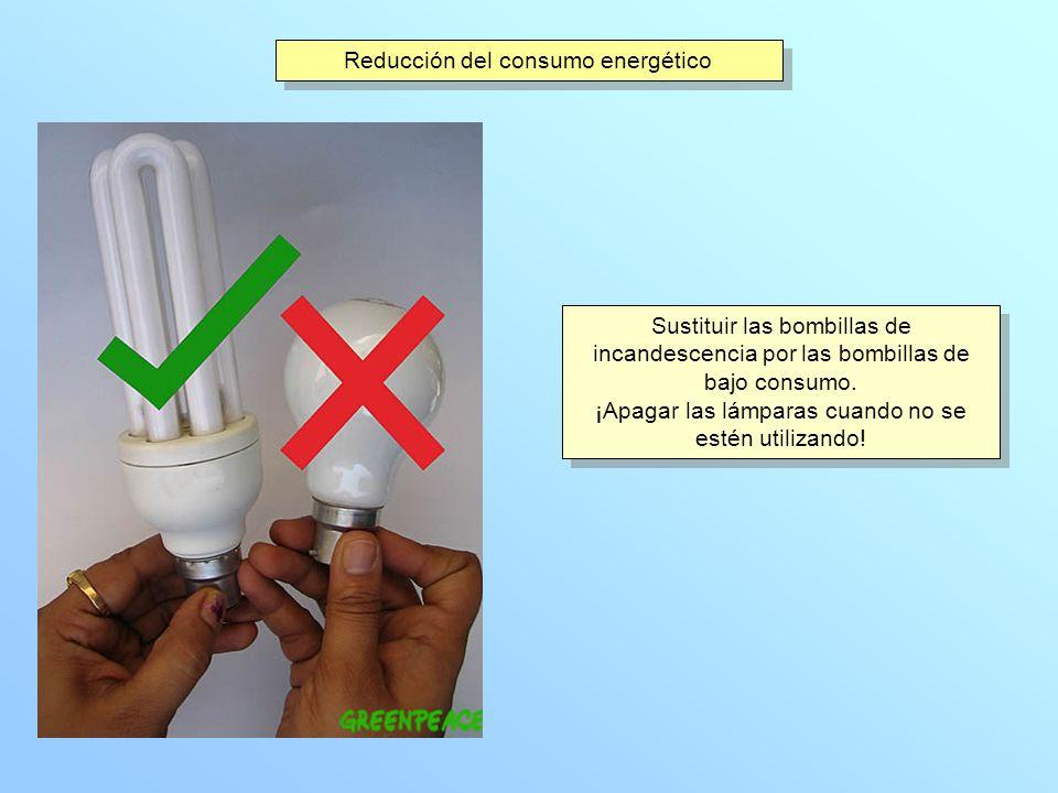Reducción del consumo energético Sustituir las bombillas de incandescencia por las bombillas de bajo consumo. ¡Apagar las lámparas cuando no se estén