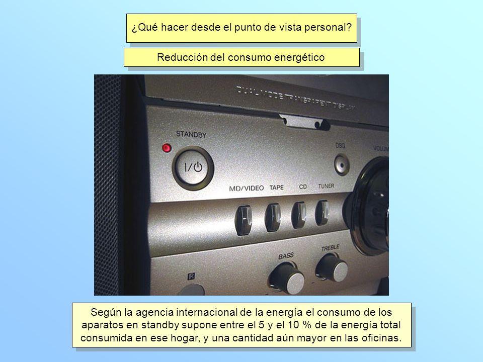 ¿Qué hacer desde el punto de vista personal? Reducción del consumo energético Según la agencia internacional de la energía el consumo de los aparatos
