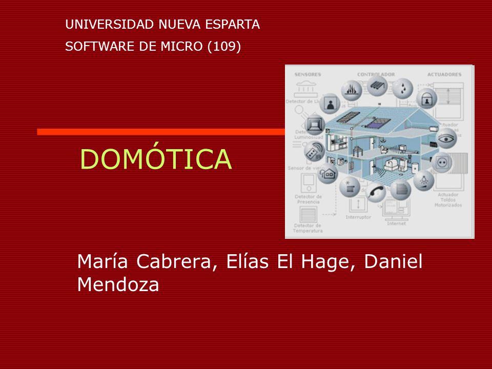 DOMÓTICA María Cabrera, Elías El Hage, Daniel Mendoza UNIVERSIDAD NUEVA ESPARTA SOFTWARE DE MICRO (109)