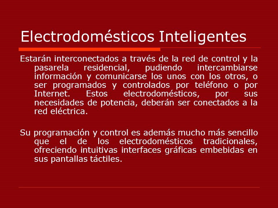 Electrodomésticos Inteligentes Estarán interconectados a través de la red de control y la pasarela residencial, pudiendo intercambiarse información y