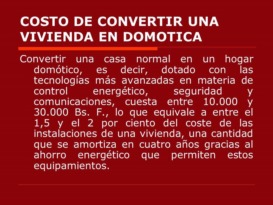 COSTO DE CONVERTIR UNA VIVIENDA EN DOMOTICA Convertir una casa normal en un hogar domótico, es decir, dotado con las tecnologías más avanzadas en mate