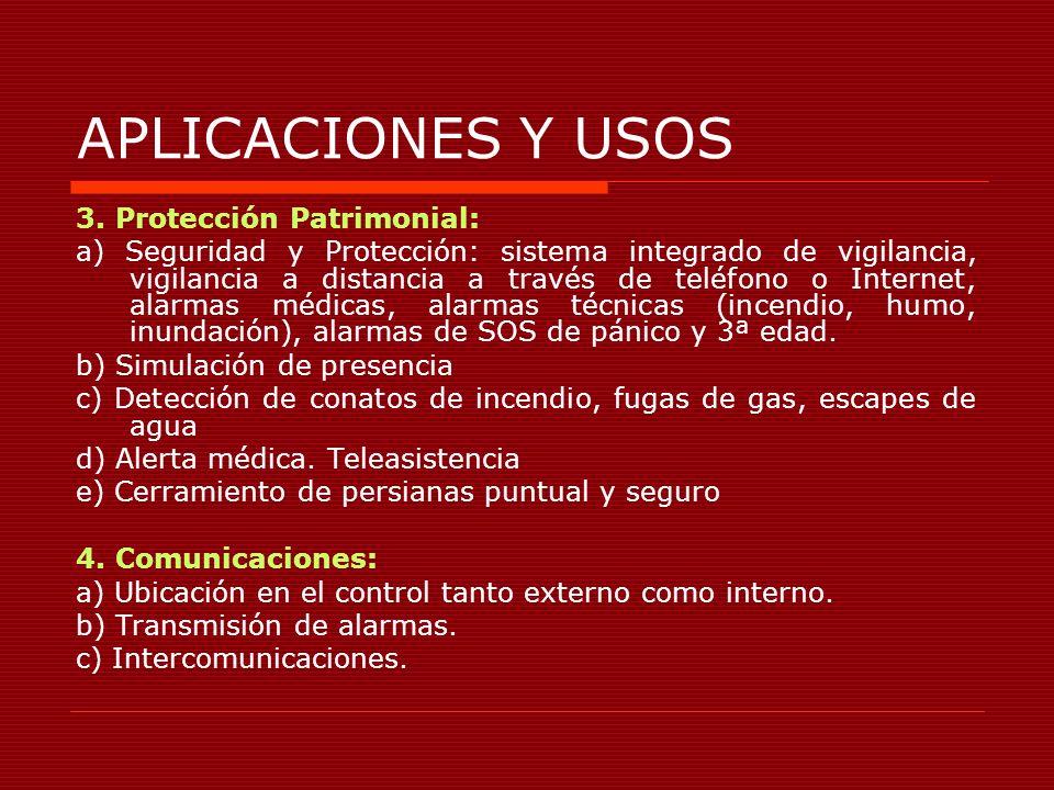 APLICACIONES Y USOS 3. Protección Patrimonial: a) Seguridad y Protección: sistema integrado de vigilancia, vigilancia a distancia a través de teléfono
