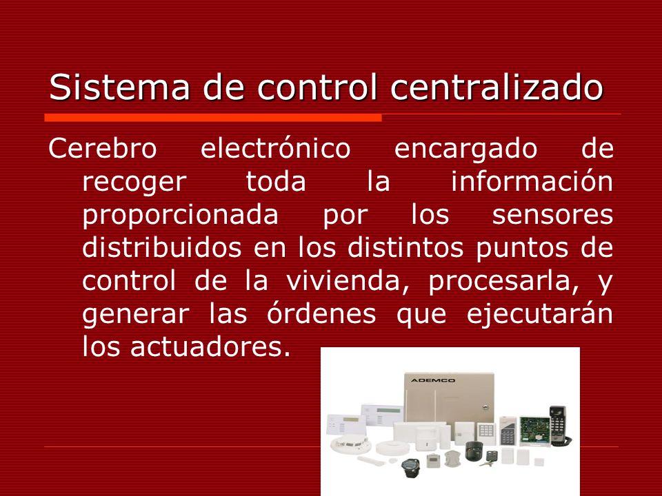 Sistema de control centralizado Cerebro electrónico encargado de recoger toda la información proporcionada por los sensores distribuidos en los distin