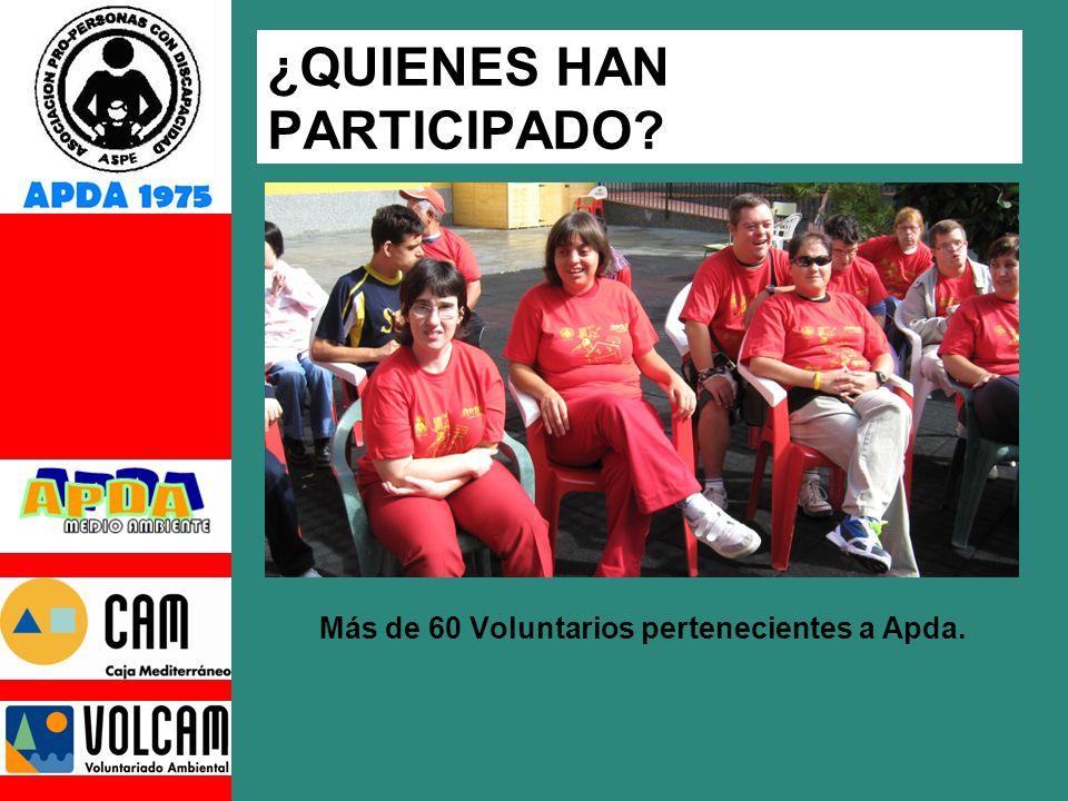 ¿QUIENES HAN PARTICIPADO? Más de 60 Voluntarios pertenecientes a Apda.