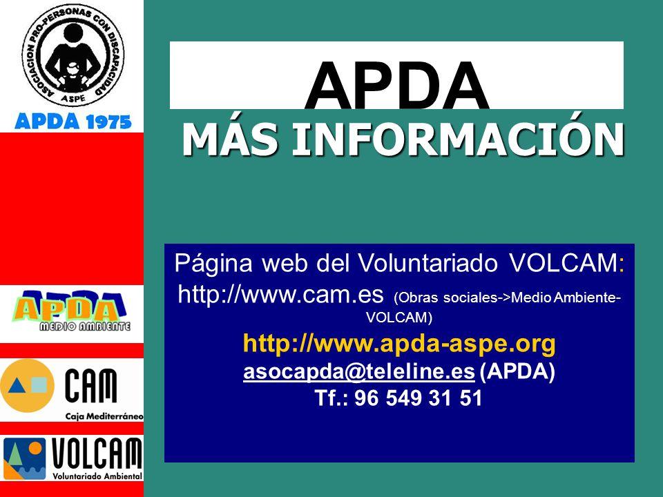 MÁS INFORMACIÓN APDA Página web del Voluntariado VOLCAM: http://www.cam.es (Obras sociales->Medio Ambiente- VOLCAM) http://www.apda-aspe.org asocapda@teleline.esasocapda@teleline.es (APDA) Tf.: 96 549 31 51