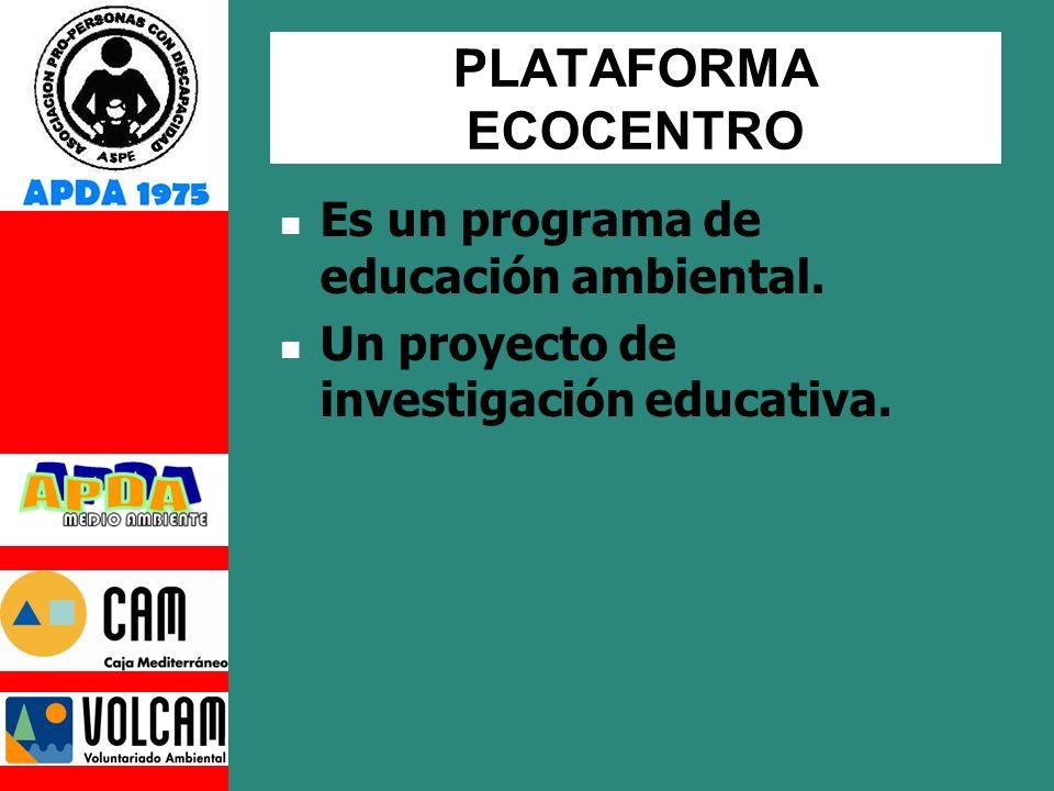 PLATAFORMA ECOCENTRO Es un programa de educación ambiental. Un proyecto de investigación educativa.