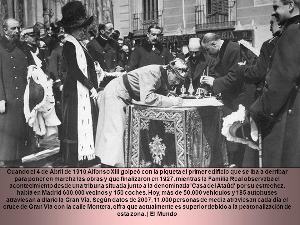 Cuando el 4 de Abril de 1910 Alfonso XIII golpeó con la piqueta el primer edificio que se iba a derribar para poner en marcha las obras y que finalizaron en 1927, mientras la Familia Real observaba el acontecimiento desde una tribuna situada junto a la denominada Casa del Ataúd por su estrechez, había en Madrid 600.000 vecinos y 150 coches.