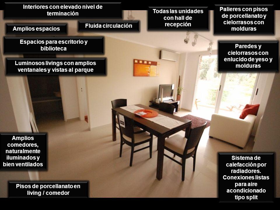 Interiores con elevado nivel de terminación Amplios espacios Fluida circulación Todas las unidades con hall de recepción Palieres con pisos de porcell
