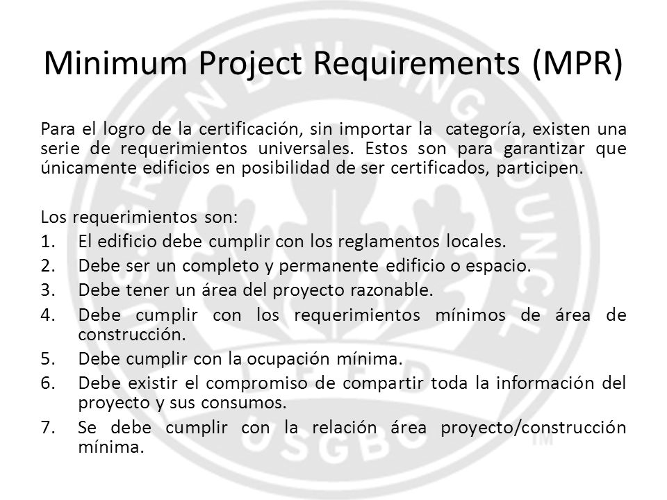 Minimum Project Requirements (MPR) Para el logro de la certificación, sin importar la categoría, existen una serie de requerimientos universales. Esto