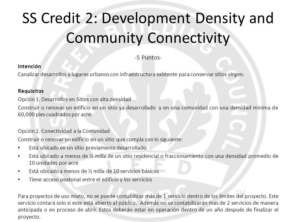 SS Credit 2: Development Density and Community Connectivity -5 Puntos- Intención Canalizar desarrollos a lugares urbanos con infraestructura existente