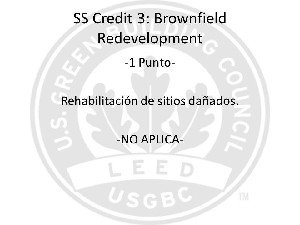 SS Credit 3: Brownfield Redevelopment -1 Punto- Rehabilitación de sitios dañados. -NO APLICA-