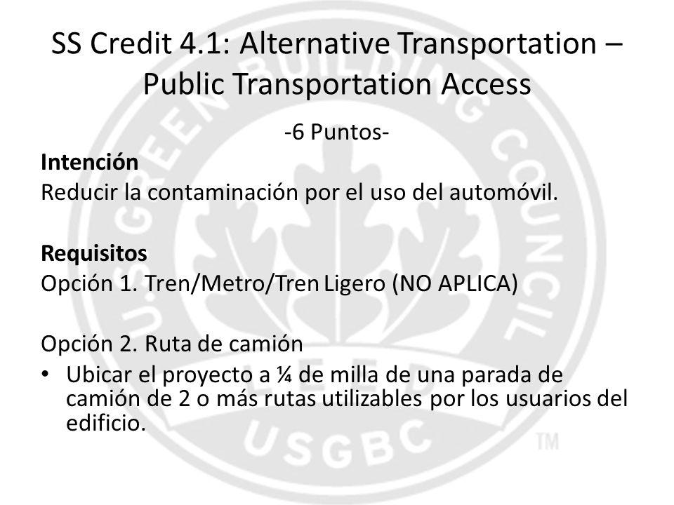 SS Credit 4.1: Alternative Transportation – Public Transportation Access -6 Puntos- Intención Reducir la contaminación por el uso del automóvil. Requi