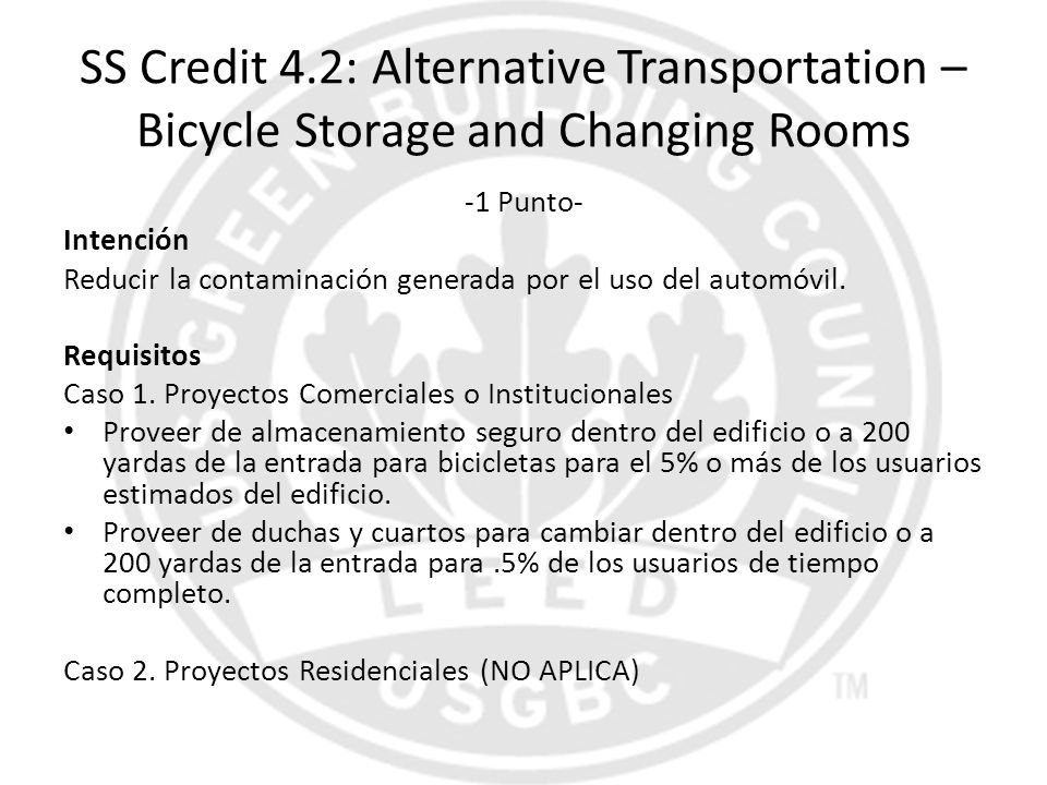 SS Credit 4.2: Alternative Transportation – Bicycle Storage and Changing Rooms -1 Punto- Intención Reducir la contaminación generada por el uso del au
