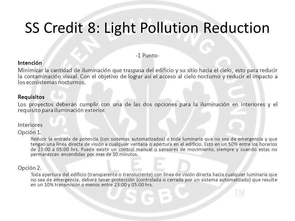 SS Credit 8: Light Pollution Reduction -1 Punto- Intención Minimizar la cantidad de iluminación que traspasa del edificio y su sitio hacia el cielo, e