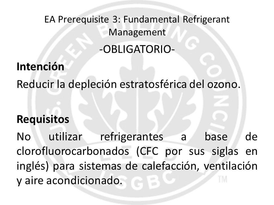 EA Prerequisite 3: Fundamental Refrigerant Management -OBLIGATORIO- Intención Reducir la depleción estratosférica del ozono. Requisitos No utilizar re