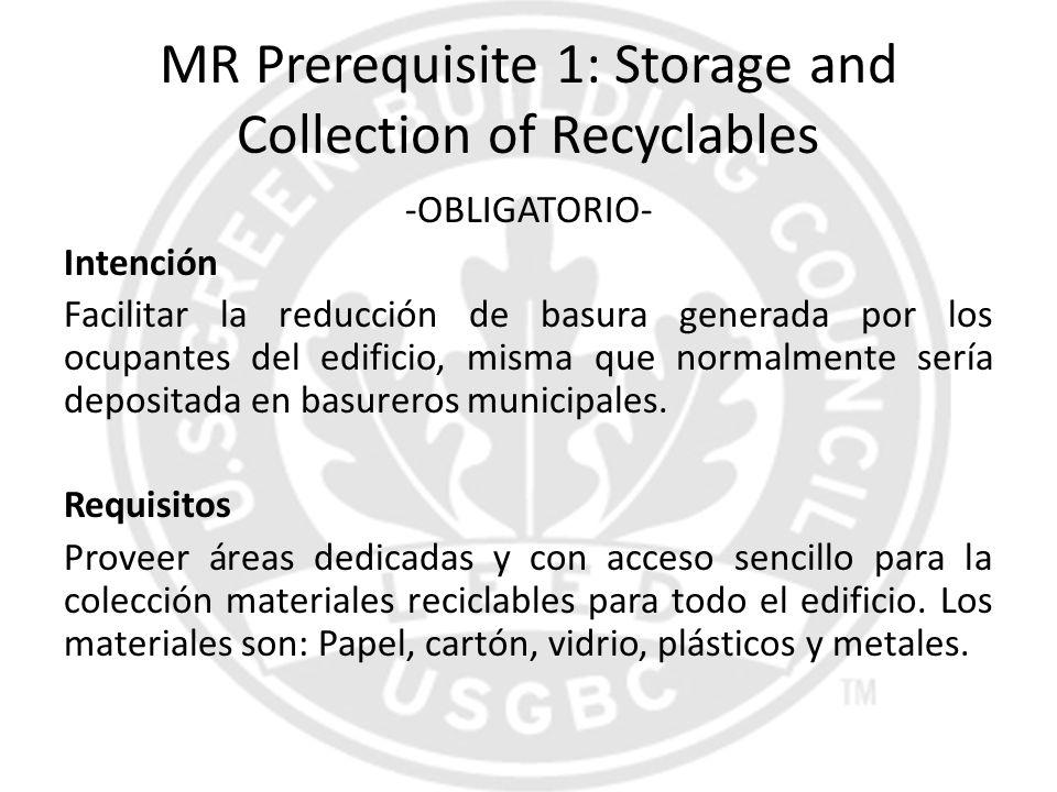 MR Prerequisite 1: Storage and Collection of Recyclables -OBLIGATORIO- Intención Facilitar la reducción de basura generada por los ocupantes del edifi
