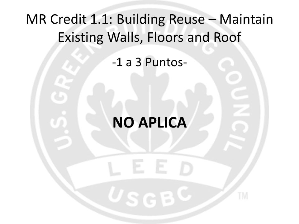 MR Credit 1.1: Building Reuse – Maintain Existing Walls, Floors and Roof -1 a 3 Puntos- NO APLICA