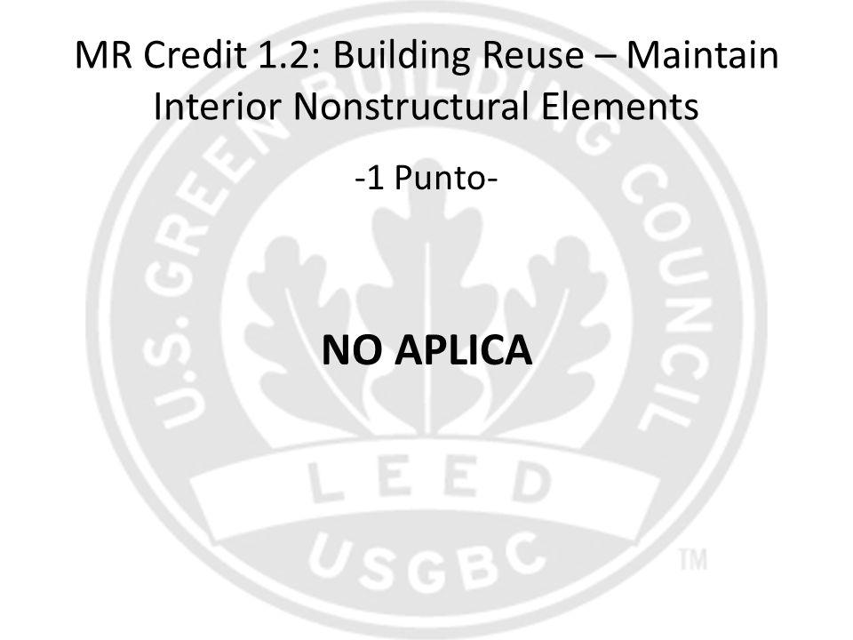 MR Credit 1.2: Building Reuse – Maintain Interior Nonstructural Elements -1 Punto- NO APLICA