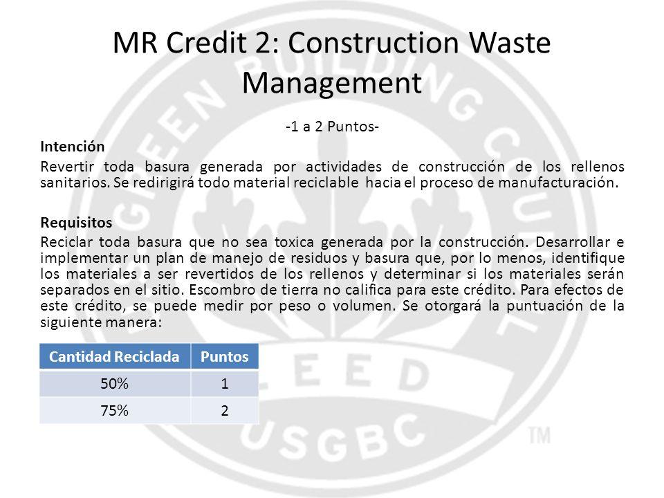 MR Credit 2: Construction Waste Management -1 a 2 Puntos- Intención Revertir toda basura generada por actividades de construcción de los rellenos sani