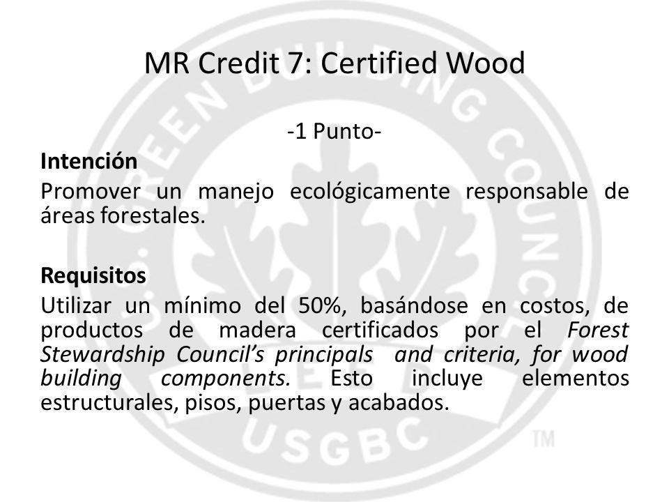 MR Credit 7: Certified Wood -1 Punto- Intención Promover un manejo ecológicamente responsable de áreas forestales. Requisitos Utilizar un mínimo del 5
