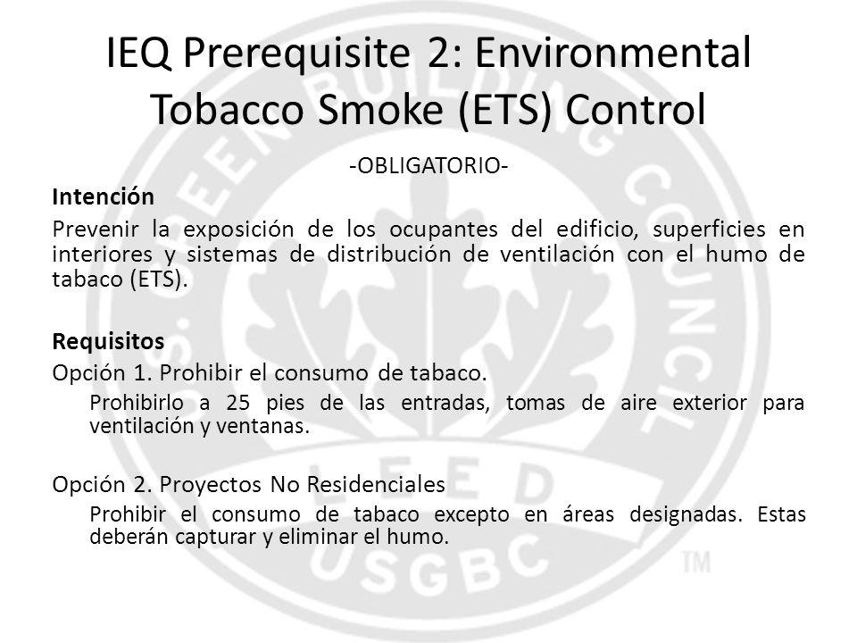 IEQ Prerequisite 2: Environmental Tobacco Smoke (ETS) Control -OBLIGATORIO- Intención Prevenir la exposición de los ocupantes del edificio, superficie