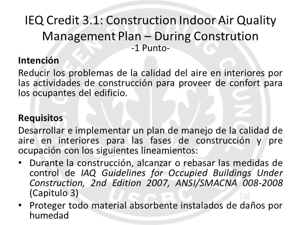 IEQ Credit 3.1: Construction Indoor Air Quality Management Plan – During Constrution -1 Punto- Intención Reducir los problemas de la calidad del aire