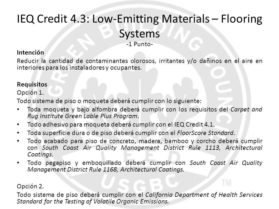 IEQ Credit 4.3: Low-Emitting Materials – Flooring Systems -1 Punto- Intención Reducir la cantidad de contaminantes olorosos, irritantes y/o dañinos en