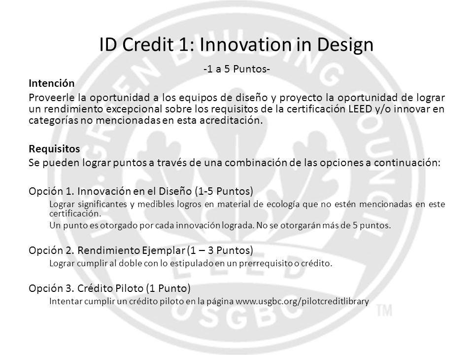 ID Credit 1: Innovation in Design -1 a 5 Puntos- Intención Proveerle la oportunidad a los equipos de diseño y proyecto la oportunidad de lograr un ren