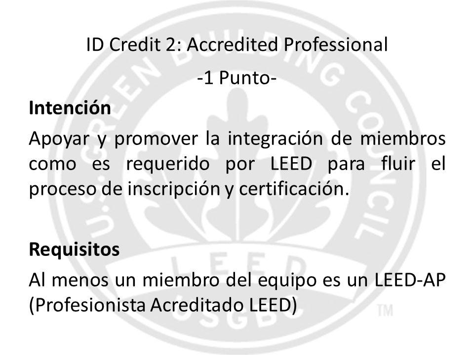 ID Credit 2: Accredited Professional -1 Punto- Intención Apoyar y promover la integración de miembros como es requerido por LEED para fluir el proceso