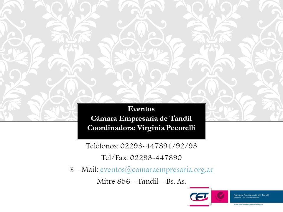 Para mayor información: Teléfonos: 02293-447891/92/93 Tel/Fax: 02293-447890 E – Mail: eventos@camaraempresaria.org.areventos@camaraempresaria.org.ar Mitre 856 – Tandil – Bs.